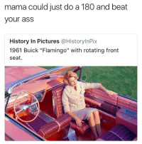 "For real though 😂 https://t.co/E5jCVKfano: mama could just do a 180 and beat  your ass  History In Pictures @HistorylnPix  1961 Buick ""Flamingo"" with rotating front  seat For real though 😂 https://t.co/E5jCVKfano"