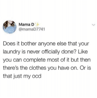 Clothes, Laundry, and Memes: Mama D  @mamaD7741  Does it bother anyone else that your  laundry is never officially done? Like  you can complete most of it but then  there's the clothes you have on. Or is  that just my ocd @womenshumor is easily one of the best follows on IG!