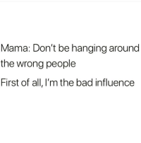 Sorry Mom 😬 Follow @wasjustabouttosaythat @wasjustabouttosaythat @wasjustabouttosaythat: Mama: Don't be hanging around  the wrong people  First of all, I'm the bad influence Sorry Mom 😬 Follow @wasjustabouttosaythat @wasjustabouttosaythat @wasjustabouttosaythat