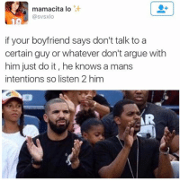 Mamacita: mamacita lo  svsxlo  if your boyfriend says don't talk to a  certain guy or whatever don't argue with  him just do it, he knows a mans  intentions so listen 2 him