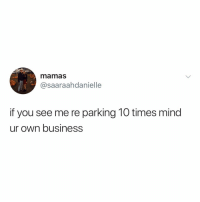 Business, Relatable, and Mind: mamas  @saaraahdanielle  if you see me re parking 10 times mind  ur own business parking is a process and you need to trust it