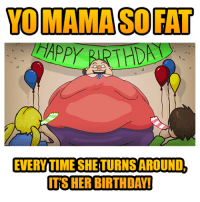 Birthday, Memes, and Yo: MAMASOFAT  ADD  EVERYTIME SHE TURNSAROUND.  ITS HER BIRTHDAY! Yo MAMA So Fat... Birthday!