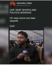 Blackpeopletwitter, Church, and Horses: mamoudou n'diave  @MamoudouNDiaye  GOP: KEEP SPORTS AND  POLITICS SEPARATE  US: keep church and state  separate  GOP: <p>Now just hold your horses there Tyrone… (via /r/BlackPeopleTwitter)</p>