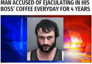 laughoutloud-club:  That's a good source of proteins: MAN ACCUSED OF EJACULATING IN HIS  BOSS' COFFEE EVERYDAY FOR 4 YEARS laughoutloud-club:  That's a good source of proteins