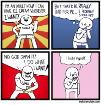 God, Growing Up, and Guess: MAN ADULT NOW! I CAN BUT THAT'D BE REALLY  HAVE ICE CREAM WHENEVERBAD FOR ME...I PROBABLY  I WANT/  SHOULDN'T  ADULT  NO GOD DAMN IT!  I hate myself  DO WHAT  mrlovenstein.com I Guess This Is Growing Up