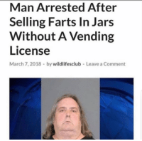 farts: Man Arrested After  Selling Farts In Jars  Without A Vending  License  March 7,2018 by wildlifesclub  Leave a Comment