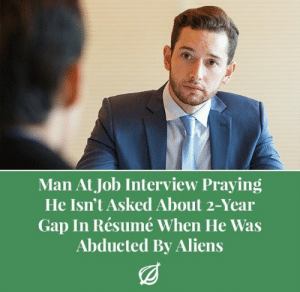 Job Interview, Aliens, and Resume: Man At Job Interview Praying  He Isn't Asked About 2-Year  Gap In Résumé When He Was  Abducted By Aliens meirl