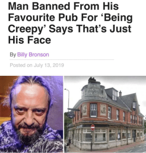 Creepy, Bear, and Bronson: Man Banned From His  Favourite Pub For 'Being  Creepy' Says That's Just  His Face  By Billy Bronson  Posted on July 13, 2019  THE  POLAR  BEAR  The POLAR BEAR  LAR me_irl