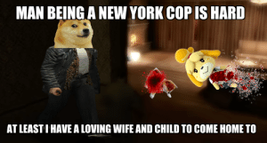 New York, Home, and Wife: MAN BEING A NEW YORK COP IS HARD  AT LEASTI HAVE A LOVING WIFE AND CHILD TO COME HOME TO NOOOOOOOOOOOO MY WIFE IN CHILD