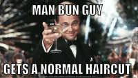 Dude at the gym: MAN BUN GUY  GETS A NORMAL HAIRCUT  DOWNLOAD MEME GENERATOR FROM HTTP://MEMECRUNCH.COM Dude at the gym