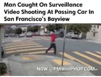 Man Caught on Surveillance  Video Shooting At Passing Car in  San Francisco's Bayview  NOW PMWHIPHOPCOM  502 PM San Francisco Bayview shooting incident caught on camera - FULL VIDEO & STORY AT PMWHIPHOP.COM LINK IN BIO
