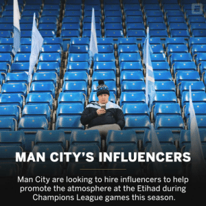 Memes, Champions League, and Games: MAN CITY'S INFLUENCERS  Man City are looking to hire influencers to help  promote the atmosphere at the Etihad during  Champions League games this season. Everyone: Your Sheikh can only buy you expensive players but you can't buy fans   Man City: https://t.co/IzdXDYgeNh