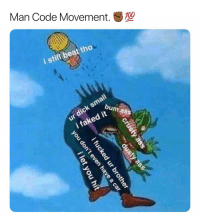 Dank Memes, All That, and Code: Man Code Movement.  10  i still beat tho  s bum  mass  i faked it That's All That Matters My Guy. ✊🏾💯 Salute