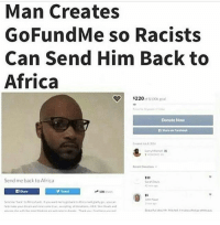 Ima make me a $500 go fund me to send me back to GameStop: Man Creates  GoFundMe so Racists  Can Send Him Back to  Africa  $220  $100k goal  Donate Now  310  Send me back to Africa  n Share Ima make me a $500 go fund me to send me back to GameStop