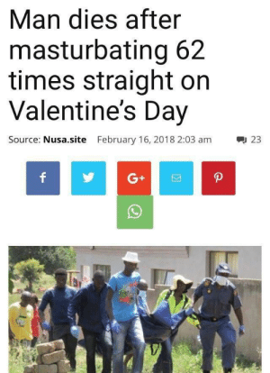 Dank, Memes, and Reddit: Man dies after  masturbating 62  times straight on  Valentine's Day  Source: Nusa.site  February 16, 2018 2:03 am  23  G+ meirl by Jsreis FOLLOW 4 MORE MEMES.