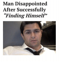 """Disappointed, Irl, and Me IRL: Man Disappointed  After Successfully  Finding Himself""""  29 me irl"""