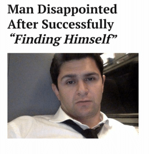 """me irl by what_r_u_whereing MORE MEMES: Man Disappointed  After Successfully  Finding Himself""""  29 me irl by what_r_u_whereing MORE MEMES"""