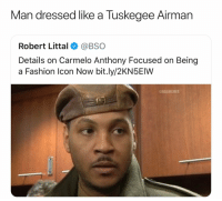 Basketball, Carmelo Anthony, and Fashion: Man dressed like a Tuskegee Airman  Robert Littal@BSO  Details on Carmelo Anthony Focused on Being  a Fashion Icon Now bit.ly/2KN5EIW  @NBAMEMES Lmao😂 (Via ‪Dr_Sweets23‬-Twitter)