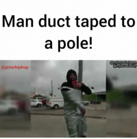 STICKY SITUATION: Police were called to the scene after several motorists reported seeing the man duct-taped to a street sign pole. The man apparently had lost a bet. - FULL VIDEO & STORY AT PMWHIPHOP.COM LINK IN BIO: Man duct taped to  a pole!  @myhouseiscieann  @myhouseisdirty  @pmwhiphop STICKY SITUATION: Police were called to the scene after several motorists reported seeing the man duct-taped to a street sign pole. The man apparently had lost a bet. - FULL VIDEO & STORY AT PMWHIPHOP.COM LINK IN BIO