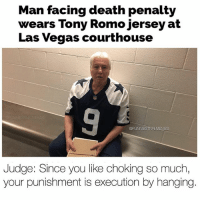 Yoooo 💀 @funniestnbamemez: Man facing death penalty  wears Tony Romo jersey at  Las Vegas courthouse  @FUNNIESTNFLMEMES  Judge: Since you like choking so much  your punishment is execution by hanging Yoooo 💀 @funniestnbamemez
