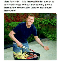 "Click, Food, and Memes: Man Fact #68-It is impossible for a man to  use food tongs without periodically giving  them a few test clacks just to make sure  they work"" Click clack!"