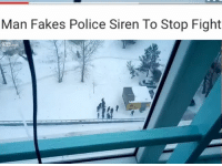 Lol genius: Man Fakes Police Siren To Stop Fight Lol genius
