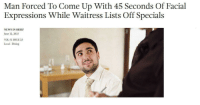 News, Irl, and Me IRL: Man Forced To Come Up With 45 Seconds Of Facial  Expressions While Waitress Lists Off Specials  NEWS IN BRIEF  June 12, 2015  VOL 51 ISSUE 23  Local Dining me irl