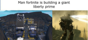 Giant, Liberty, and Man: Man fortnite is building a giant  liberty prime Ad victoriam