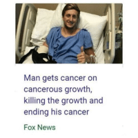 Cancer: Man gets cancer on  cancerous growth,  killing the growth and  ending his cancer  Fox News