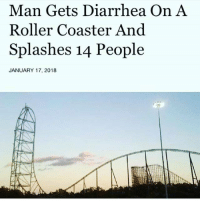 #nowthatsludacrious: Man Gets Diarrhea On A  Roller Coaster And  Splashes 14 People  JANUARY 17, 2018 #nowthatsludacrious