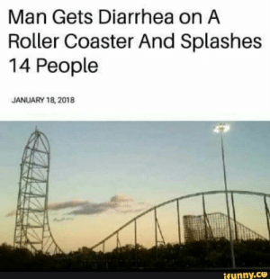 We need more articles like these. by niggapleeezzz93 FOLLOW 4 MORE MEMES.: Man Gets Diarrhea on A  Roller Coaster And Splashes  14 People  JANUARY 18, 2018  ifunny.ce We need more articles like these. by niggapleeezzz93 FOLLOW 4 MORE MEMES.