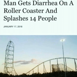 Chocolate from sky! by xXx_Pertti_xXx FOLLOW 4 MORE MEMES.: Man Gets Diarrhea On A  Roller Coaster And  Splashes 14 People  JANUARY 17, 2018 Chocolate from sky! by xXx_Pertti_xXx FOLLOW 4 MORE MEMES.