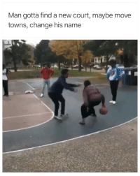 Funny, Wyd, and Change: Man gotta find a new court, maybe move  towns, change his name Wyd if this happen to you