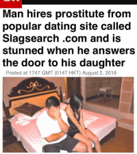 Dating, Funny, and Answers: Man hires prostitute from  popular dating site called  Slagsearch .com and is  stunned when he answers  the door to his daughter  Posted at 1747 GMT (0147 HKT) August 2, 2018 Goodmorning