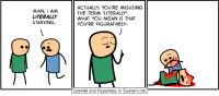 "Hey, what are you doing awake? Might as well check up on the Kickstarter: https://goo.gl/2Gbses: MAN, I AM  LITERALLY  STARVING.  ACTUALLY, YOU'RE MISUSING  THE TERM 'LITERALLY""  WHAT YOu MEAN IS THAT  YOU'RE FIGURATIVELY-  Cyanide and Happiness © Explosm.net Hey, what are you doing awake? Might as well check up on the Kickstarter: https://goo.gl/2Gbses"