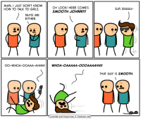 NYCC. This weekend. Booth 2247.: MAN, I JUST DON'T KNOW  OH LOOK! HERE COMES  SLIP, Duuuu-  HOW TO TALK TO GIRLS.  SMOOTH JOHNNY!  NUTS! ME  EITHER.  OO-WHOA-OOAAA-AHHH!!  WHOA-OAAAAA-OOOAAAAHH!  THAT GUY IS SMOOTH.  Cyanide and Happiness  Explosm.net NYCC. This weekend. Booth 2247.