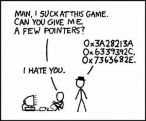 It be that way sometimes: MAN, I SUCK ATTHIS GAME.  CAN YOU GIVE ME  A FEW POINTERS?  OX3A28213A  Ox 6339392C,  ÖX7363682E.  I HATE YOU. It be that way sometimes