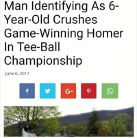 Memes, Game, and Movie: Man Identifying As 6-  Year-old Crushes  Game-Winning Homer  In Tee-Ball  Championship  June 6, 2017 Reminds me of the movie Benchwarmers