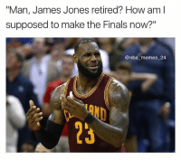 "Finals, Memes, and Nba: ""Man, James Jones retired? How am l  supposed to make the Finals now?""  @nba memes 24  AND  23 Look like LeBron is gonna be King James now 🙄 nbamemes nba_memes_24"