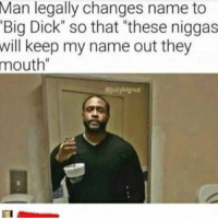 "Bad, Big Dick, and Funny: Man  legally changes name to  Big Dick"" so that ""these niggas  will keep my name out they  mouth""  @jukybignut Goodmorning say it back or gage bad luck for the next 10 years 😮😈"