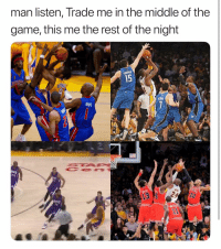 Basketball, Nba, and Sports: man listen, Trade me in the middle of the  game, this me the rest of the night  15  24 Fr😂 (Via Wells_P-Twitter)