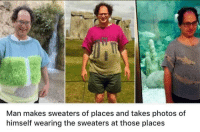 https://t.co/74EZCWMYec: Man makes sweaters of places and takes photos of  himself wearing the sweaters at those places https://t.co/74EZCWMYec