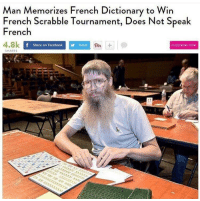 meirl: Man Memorizes French Dictionary to Win  French Scrabble Tournament, Does Not Speak  French  4.8k  Pin  Share on Facebook  Tweet  SUBSCRIBE NOW  SHARES  17 meirl