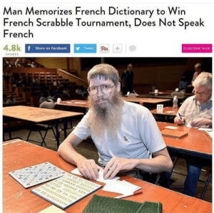 meirl: Man Memorizes French Dictionary to Win  French Scrabble Tournament, Does Not Speak  French  4.8k  Share on Facebook  Tweet  Pin  SUBSCRIBE NOW  SHARES  17 meirl