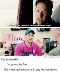 Memes, Movies, and Baskin Robbins: man Ogot a Masters in Electrical Engineering, alright?  Welcome to BaskIn-Robbins.  hydra fondue  thehuman arkle:  I'm gonna be fine.  The most realistic scene in any Marvel movie. That moment Ant-Man got a little too real.