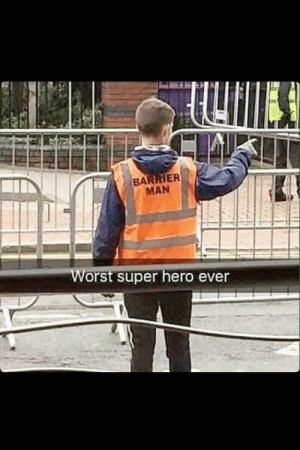 Hero, Super, and Super Hero: MAN  orst super hero ever You may not enter