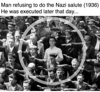 nazi: Man refusing to do the Nazi salute (1936)  He was executed later that day.