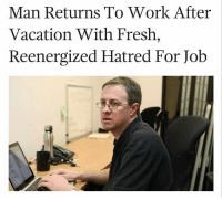 Man Returns To Work After  Vacation With Fresh,  Reenergized Hatred For Job Facts 😤😭