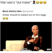 "Black, Dank Memes, and Amber: Man said a ""slut maker""  Goe)  Black Marlins Man @ampaveli  Amber should've walked out on this nigga *stares bumboclaatly*"