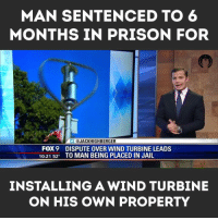 Jail, Memes, and Prison: MAN SENTENCED TO 6  MONTHS IN PRISON FOR  JACK HIGH BERGER  FOX 9 DISPUTE OVER WIND TURBINE LEADS  10:21 52  TO MAN BEING PLACED IN JAIL  INSTALLING A WIND TURBINE  ON HIS OWN PROPERTY
